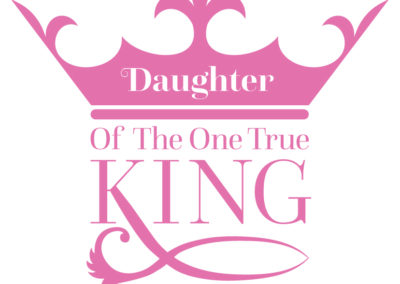 """""""Daughter Of The One True King"""" - shirt design"""